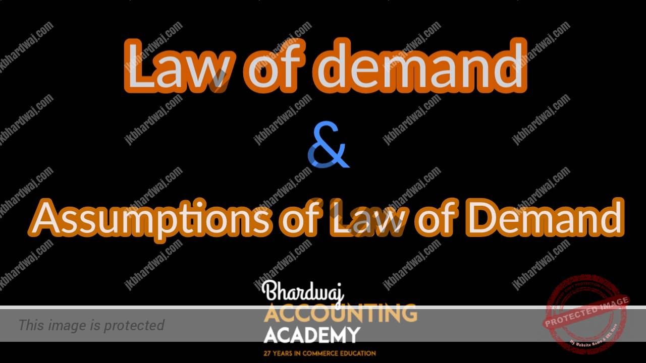 LAW OF DEMAND AND ASSUMPTIONS OF THE LAW OF DEMAND