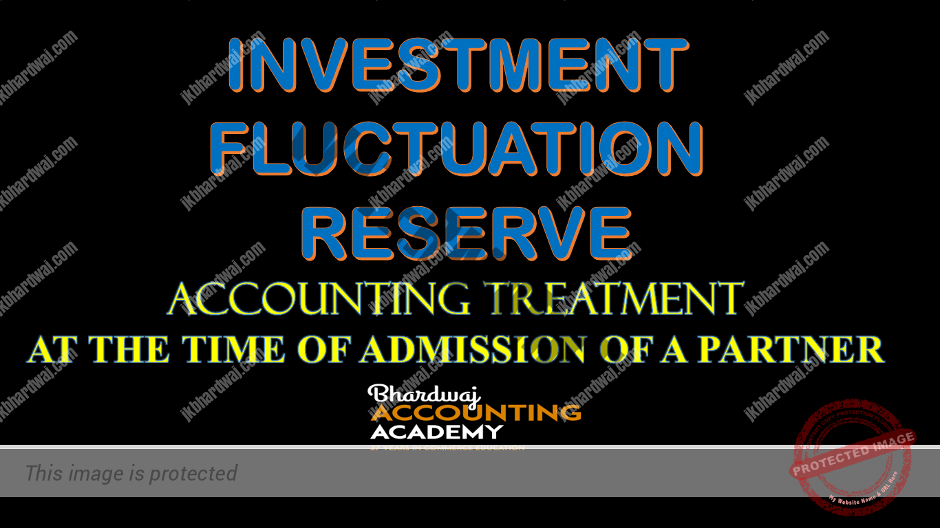 INVESTMENT FLUCTUATION RESERVE ACCOUNTING TREATMENT AT THE TIME OF ADMISSION OF A PARTNER