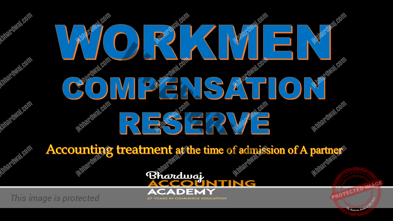 Accounting treatment of Workmen Compensation Reserve At the time of admission of a partner