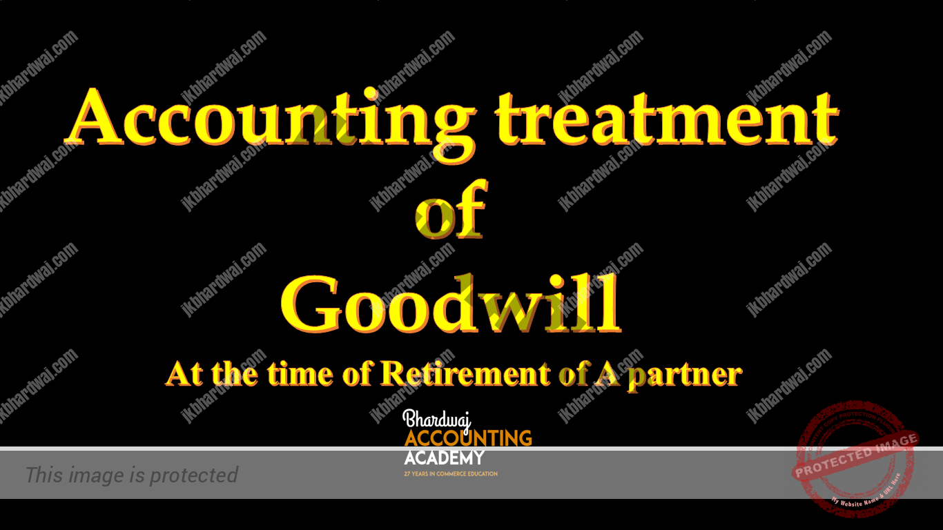 Accounting Treatment of Goodwill At the time of retirement of a partner