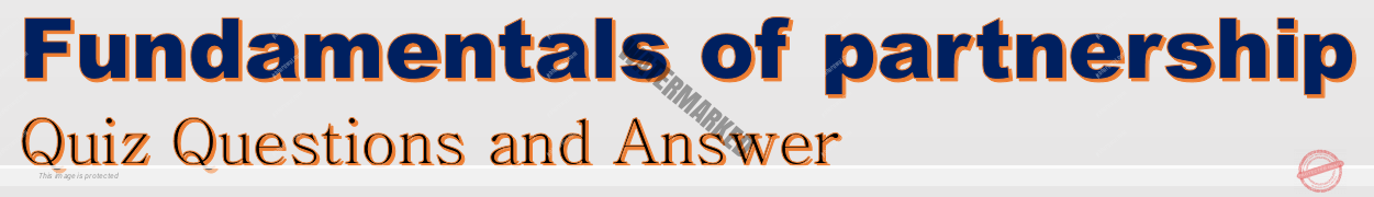 Fundamentals of partnership Quiz Questions and Answer