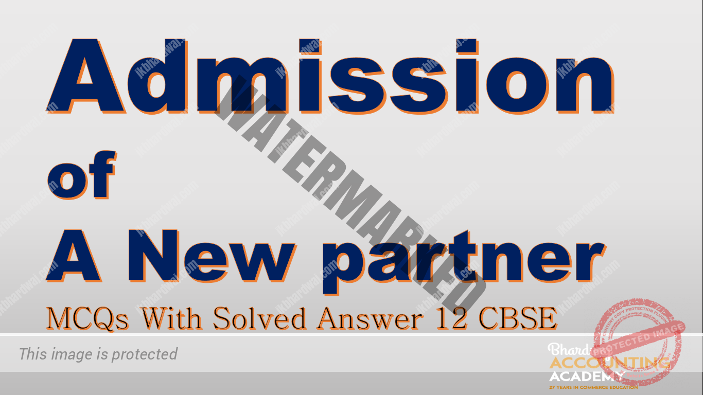 Admission of a new partner MCQs with Solved answer 12 cbse