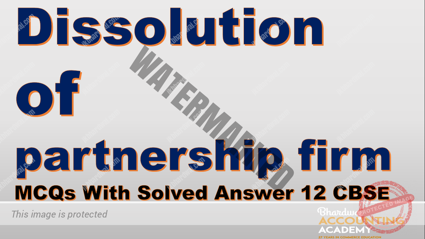 Dissolution of partnership firm MCQs With Solved Answer 12 Cbse
