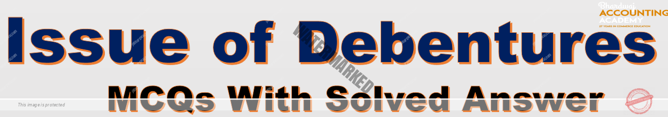 Issue of Debentures MCQs With Solved Answer