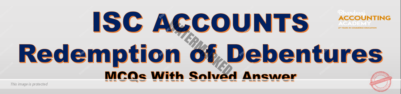 ISC Accounts Redemption of Debentures MCQs With Solved Answer
