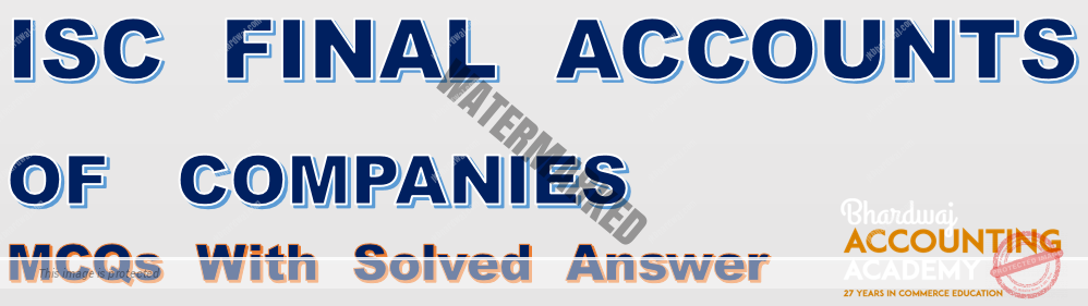 ISC Final Accounts of Companies MCQs With Solved Answer