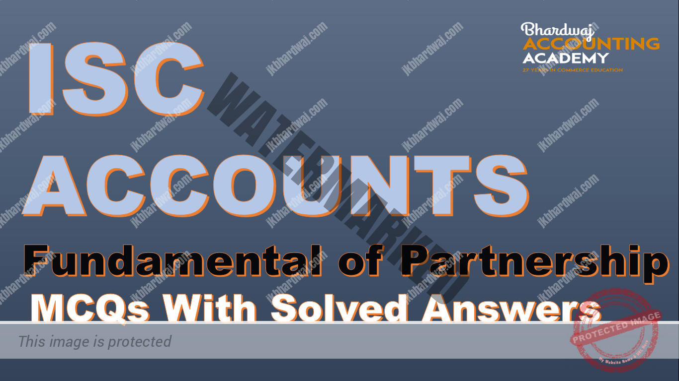 ISC ACCOUNTS Fundamental of partnership MCQs with solved answers