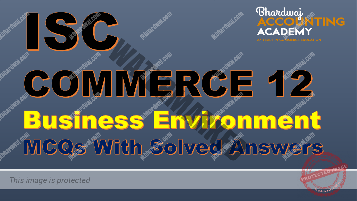 ISC Commerce 12 Business Environment MCQs with Solved Answers
