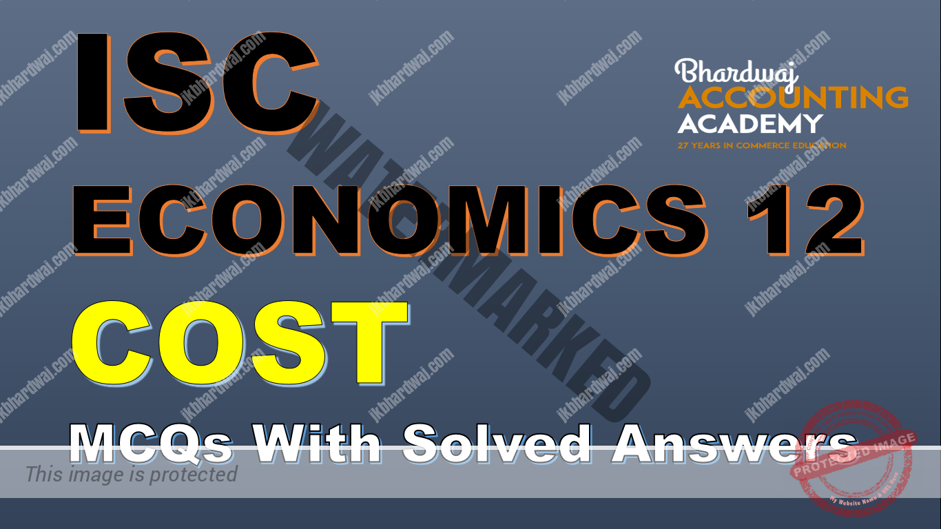 ISC ECONOMICS 12 Cost MCQs with Solved Answers