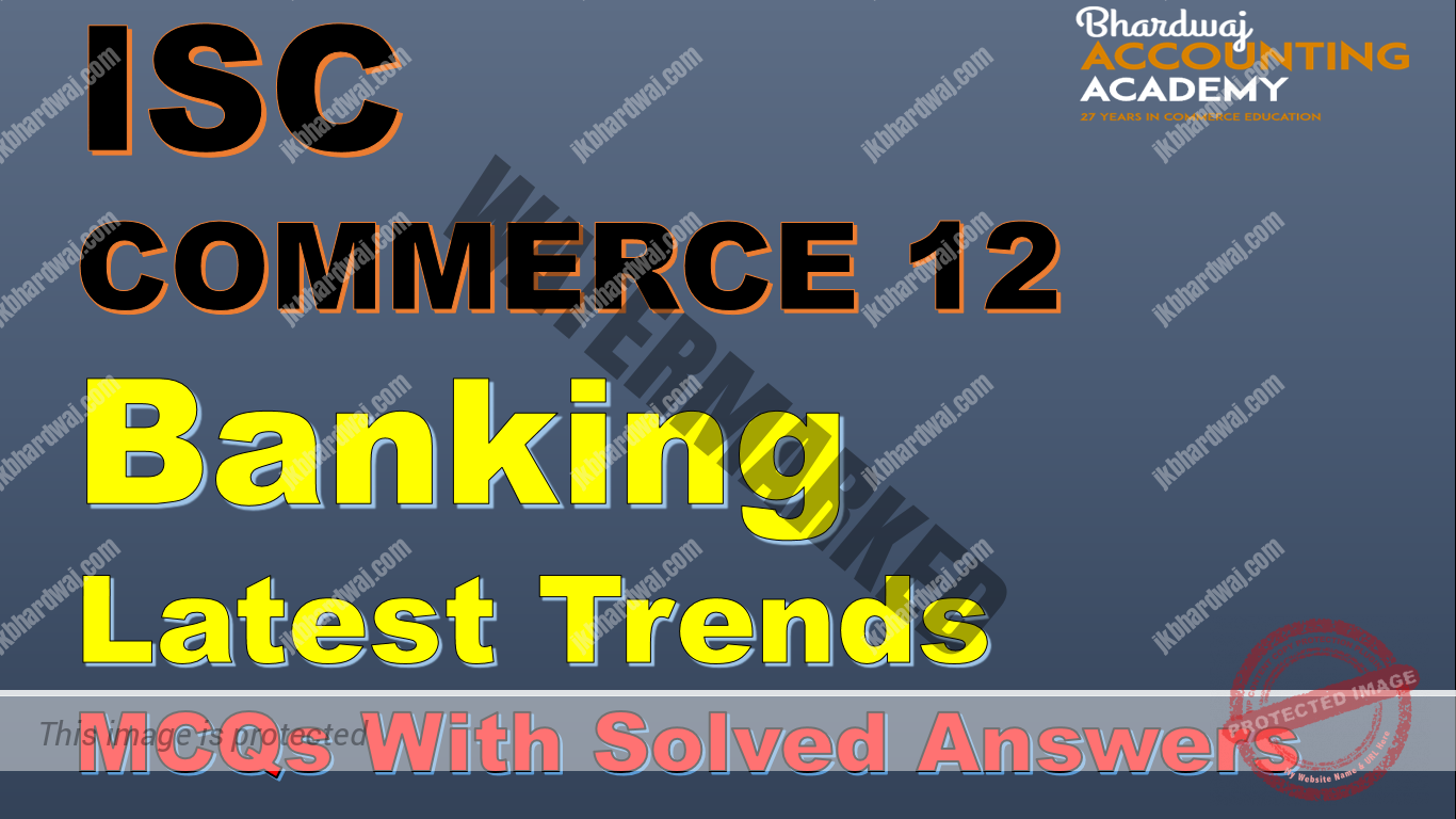 ISC Commerce 12 Banking Latest Trends MCQs with Solved Answers
