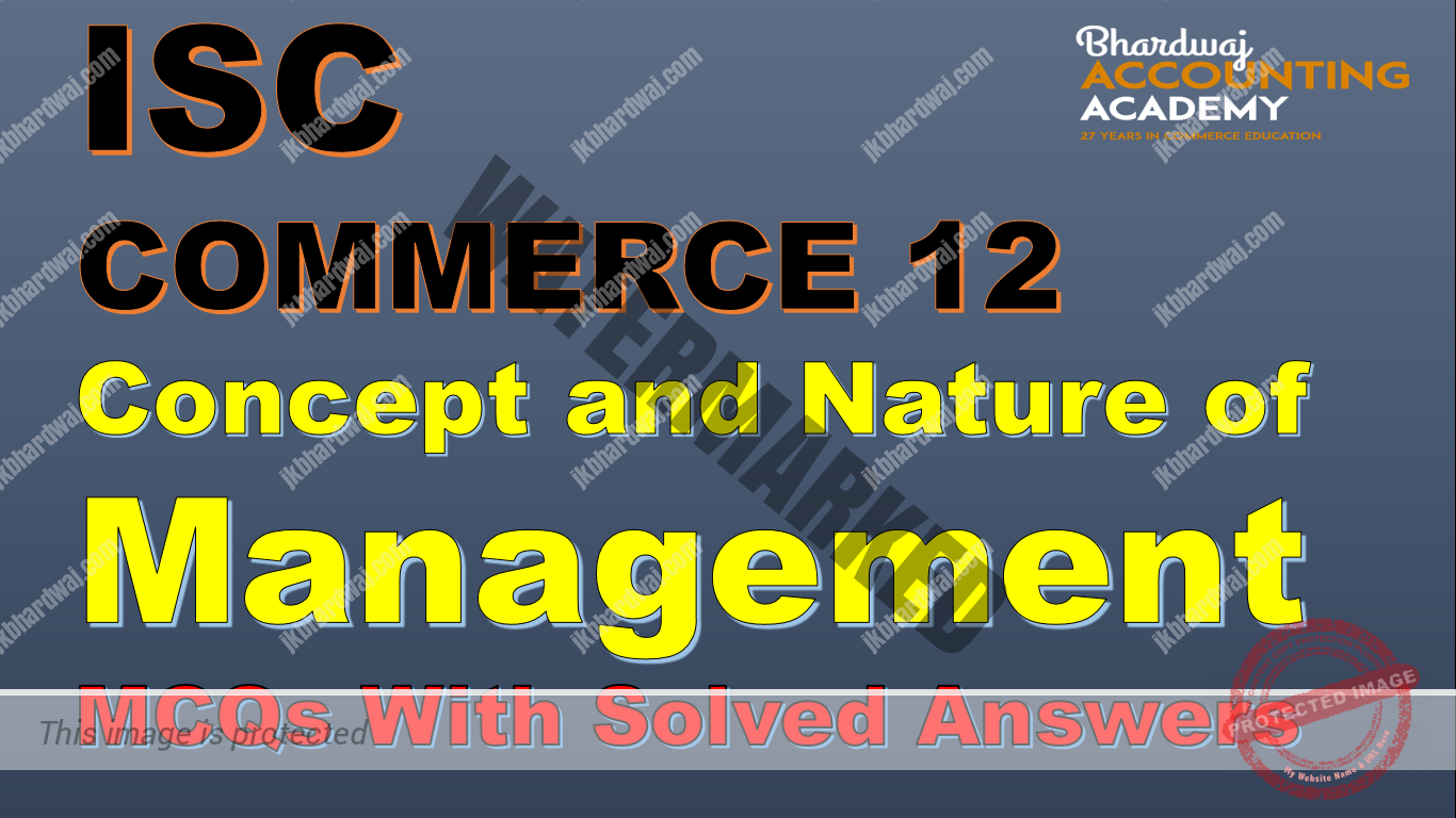ISC COMMERCE 12 Concept and Nature of Management MCQs with solved answers
