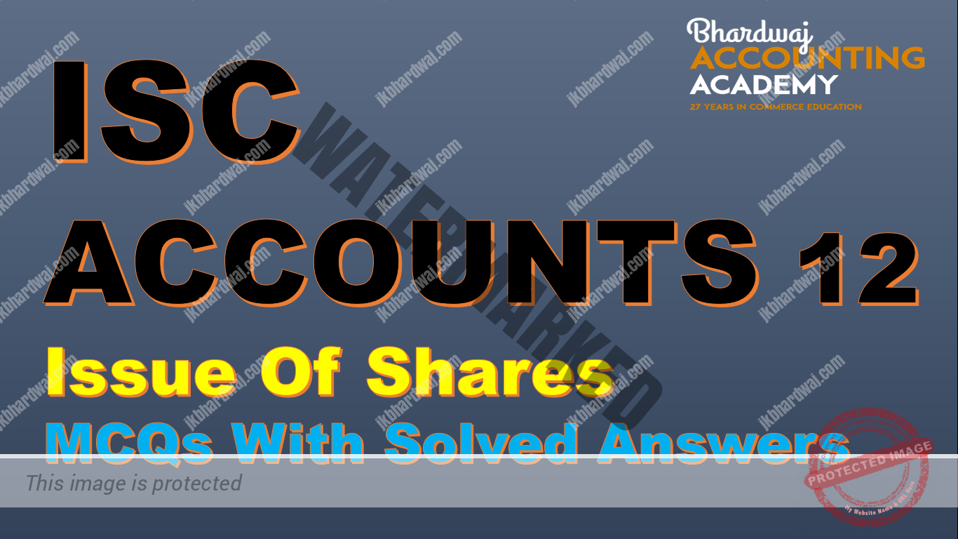 ISC ACCOUNTS 12 Issue Of Shares MCQs With Solved Answers