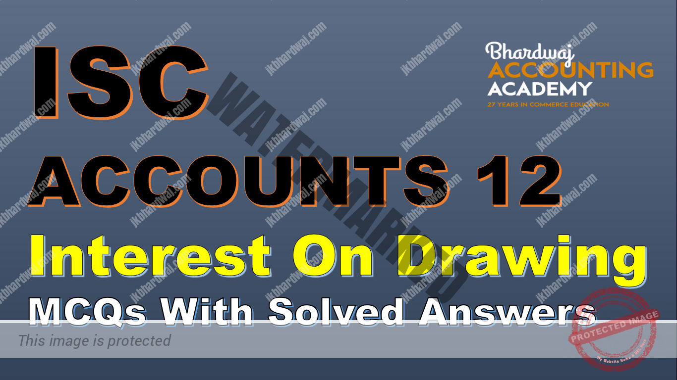 ISC ACCOUNTS 12 Interest On Drawing MCQs with solved answers