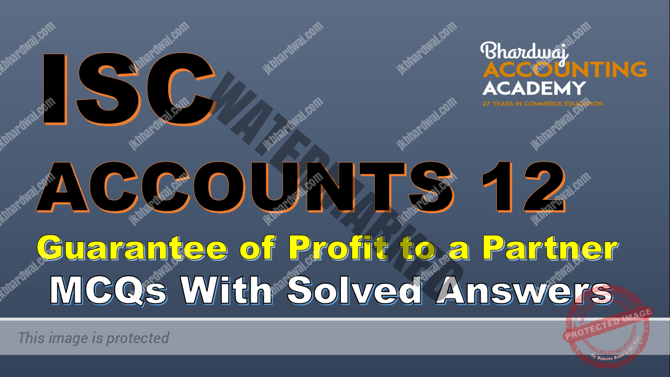 ISC ACCOUNTS 12 Guarantee of Profit to a partner MCQs with solved answers