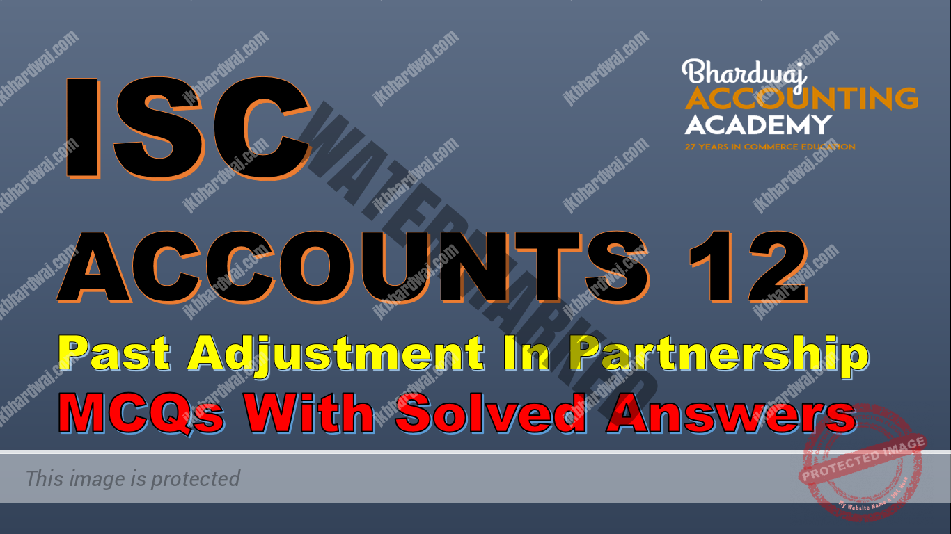 ISC ACCOUNTS 12 Past Adjustment In Partnership MCQs with solved answers