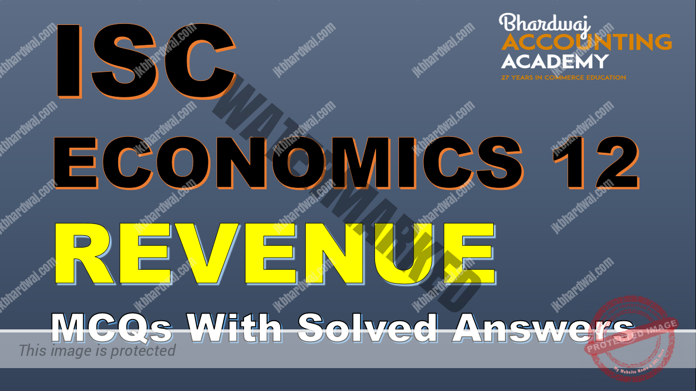 ISC ECONOMICS 12 REVENUE MCQs WITH SOLVED ANSWERS