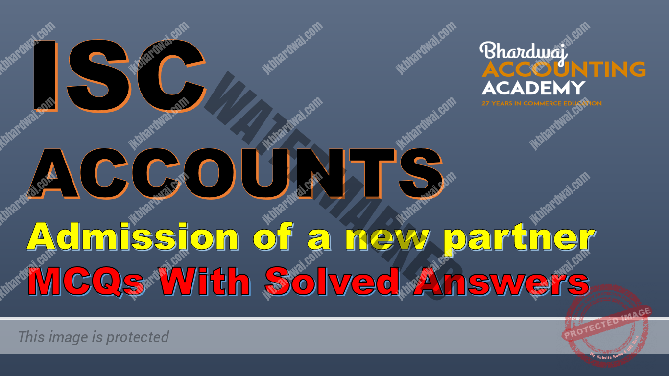 ISC ACCOUNTS Admission of a new partner MCQs with Solved answers